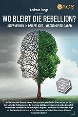 Wo bleibt die Rebellion? Unternehmen in der Pflicht: Ökonomie-Reloaded aus der Reihe Matrix-Kultur (SAOS-Organisation, Psychologie und Ethik) Kindle Ausgabe