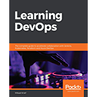 Learning DevOps: The complete guide to accelerate collaboration with Jenkins, Kubernetes, Terraform and Azure DevOps