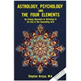 Astrology, Psychology & the Four Elements: An Energy Approach to Astrology & Its Use in the Counseling Arts