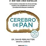 Cerebro de pan: La devastadora verdad sobre los efectos del trigo, el azúcar y los carbohidratos en el cerebro (y un plan de