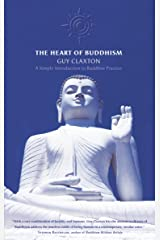 The Heart of Buddhism: A Simple Introduction to Buddhist Practice: Practical Wisdom for an Agitated World Kindle Edition