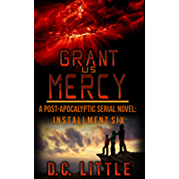 Grant Us Mercy: Installment Six: Post-Apocalyptic Survival Fiction