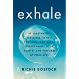 Exhale: 40 Breathwork Exercises to Help You Find Your Calm, Supercharge Your Health, and Perform at Your Best