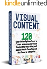 VISUAL CONTENT: 120 User-Friendly Free Tools to Create an Awesome Visual Content for Your Blog and Social Media Even You Are Not Good at Designing