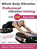 Whole Body Vibration. Professional vibration training with 250 Exercises.: Optimal training results for healing back pain, skin tightening, cellulite treatment, body shaping…