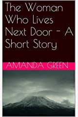 The Woman Who Lives Next Door - A Short Story Kindle Edition