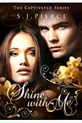 Shine With Me (The Captivated Series Book 3) Kindle Edition