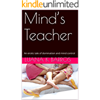 Mind's Teacher: An erotic tale of domination and mind control. (Aunt's elixir Book 1)