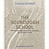 The Sourdough School: Make delicious & healthy bread at home: The ground-breaking guide to making gut-friendly bread