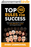 The Top 10 Rules for Success: Rules to Succeed in Business and Life from Titans, Billionaires, & Leaders who Changed the World (English Edition)