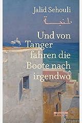 Und von Tanger fahren die Boote nach irgendwo Kindle Ausgabe