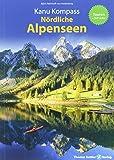 Kanu Kompass Nördliche Alpenseen: 20 Kanutouren + SUP-Infos - Das Reisehandbuch zum Kanuwandern