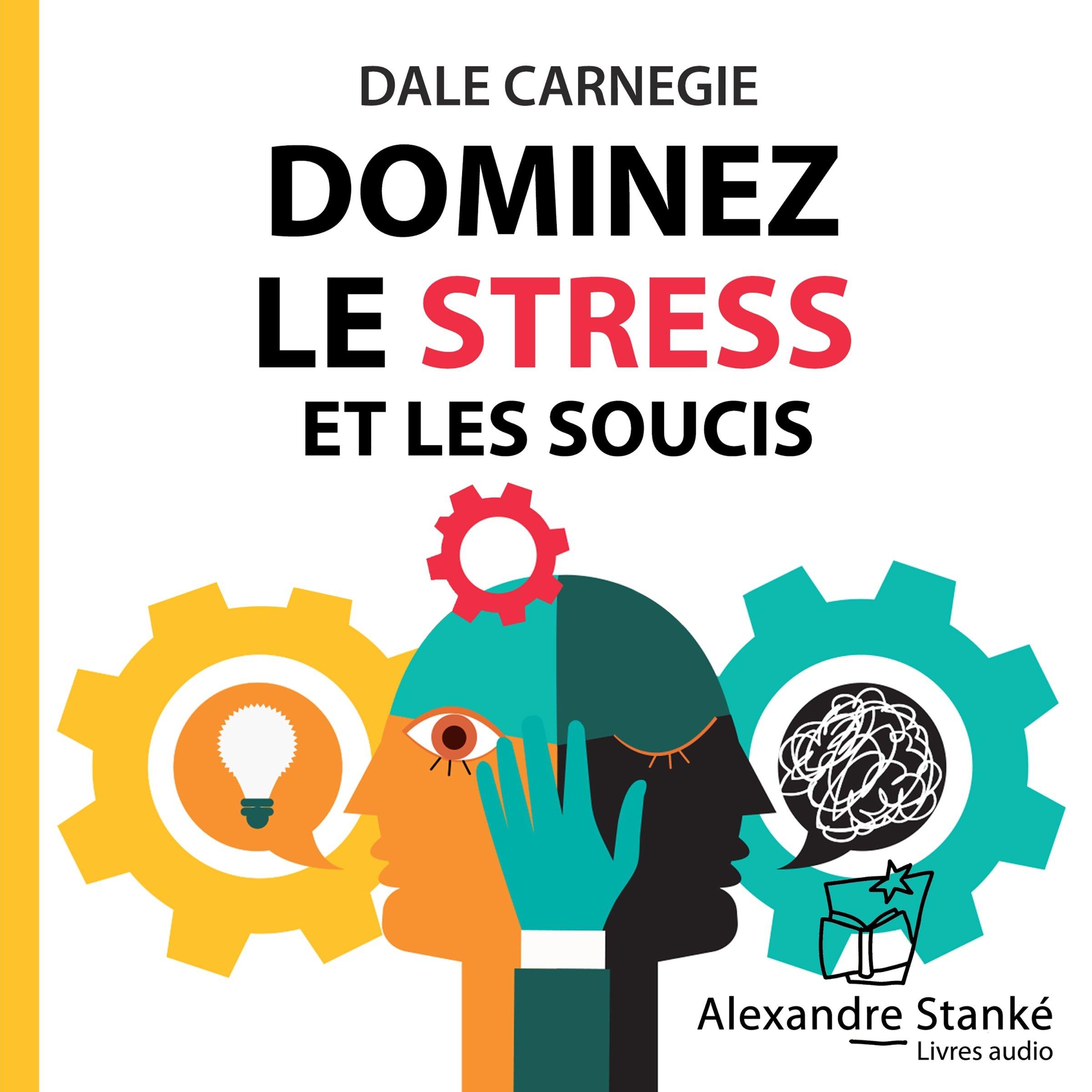 Dominez le stress et les soucis, de Dale Carnegie