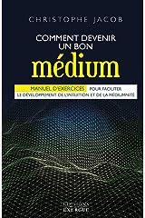 Comment devenir un bon médium : Manuel d'exercices pour faciliter le développement de l'intuition et de la médiumnité Format Kindle