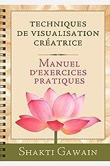 Techniques de visualisation créatrice : Manuel d'exercices pratiques (French Edition) Kindle Edition