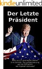 Der Letzte Präsident: Mehr als ein spannender Roman - Eine Donald J. Trump Prophezeiung von vor 120 Jahren (Baron Trump Serie 3)
