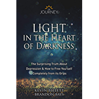 Light in the Heart of Darkness : The Surprising Truth About Depression & How to Free Yourself Completely From its Grips…