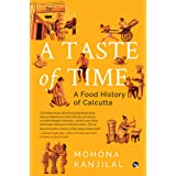 A TASTE OF TIME : A FOOD HISTORY OF CALCUTTA