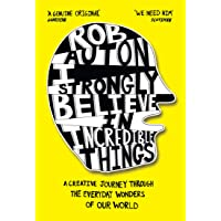 I Strongly Believe in Incredible Things: A creative journey through the everyday wonders of our world