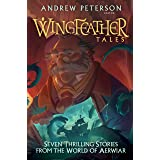 Wingfeather Tales: Seven Thrilling Stories from the World of Aerwiar: 5 (The Wingfeather Saga)