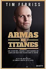 Armas de titanes: Los secretos, trucos y costumbres de aquellos que han alcanzado el éxito Versión Kindle