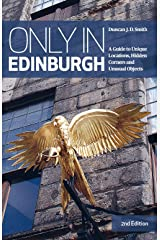 Only in Edinburgh: A Guide to Unique Locations, Hidden Corners and Unusual Objects [Lingua Inglese] Copertina flessibile