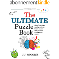 The Ultimate Puzzle Book: Mazes, Brain Teasers, Logic Puzzles, Math Problems, Visual Exercises, Word Games, and More…