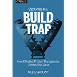 Escaping the Build Trap: How Effective Product Management Creates Real Value