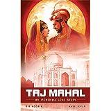 The Taj Mahal: An Incredible Love Story