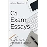 C1 Exam Essays: Simple Tools for Advanced English (English Edition)