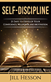 Self-Discipline: 21 Days to Develop Your Confidence, Willpower and Motivation (English Edition)