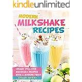 Modern Milkshake Recipes: Creamy Delicious Milkshake Recipes with A Modern Twist