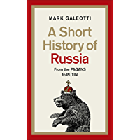 A Short History of Russia: From the Pagans to Putin (English Edition)