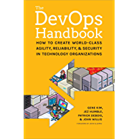 The DevOps Handbook: How to Create World-Class Agility, Reliability, and Security in Technology Organizations (English…