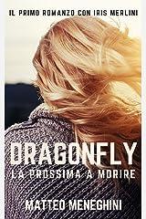 Dragonfly: la prossima a morire (Iris Merlini Vol. 1): Un romanzo giallo, un thriller mozzafiato, un poliziesco incalzante Formato Kindle