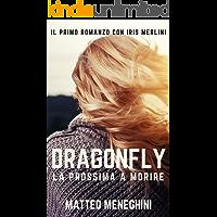 Dragonfly: la prossima a morire (Iris Merlini Vol. 1): Un romanzo giallo, un thriller mozzafiato, un poliziesco…
