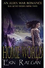 Home World: An Alien War Romance (Galactic Order Book 2) Kindle Edition