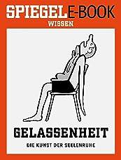 Gelassenheit - Die Kunst der Seelenruhe: Ein SPIEGEL E-Book