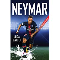 Neymar: Updated Edition: The Unstoppable Rise of Psg's Brazilian Superstar (Luca Caioli)