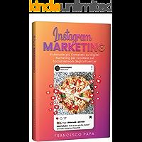 Instagram Marketing: Il Manuale più Completo sul Digital Marketing per Eccellere sul Social Network degli Influencer