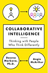 Collaborative Intelligence: Thinking with People Who Think Differently Kindle Edition