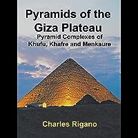 Pyramids of the Giza Plateau: Pyramid Complexes of Khufu, Khafre, and Menkaure (English Edition)