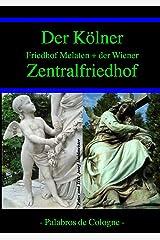 Der Kölner Friedhof Melaten und der Wiener Zentralfriedhof: Eine fotografische Gegenüberstellung mit Engelbilder (Kölner Friedhöfe 1) Kindle Ausgabe