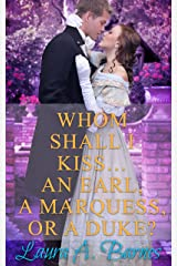 Whom Shall I Kiss... An Earl, A Marquess, or A Duke? (Tricking the Scoundrels Book 1) Kindle Edition