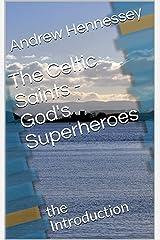 The Celtic Saints - God's Superheroes: the Introduction Kindle Edition