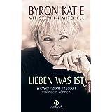 Lieben was ist: Wie vier Fragen Ihr Leben verändern können (German Edition)