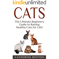 Cats: The Ultimate Beginners Guide to Raising Healthy Cats for Life! (Cats - Raising Cats - Feline Health - Kittens…