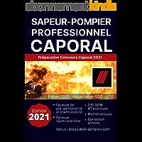 Concours Sapeur-pompier professionnel/caporal : Édition 2021: 200 QCM, 40 exercices de mathématiques, correction annales…
