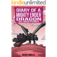 Diary of a Mighty Ender Dragon: Book 1: A Dragon in the Overworld