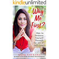 Why Me First?: How to Destress Yourself Through the Art of Self-Love